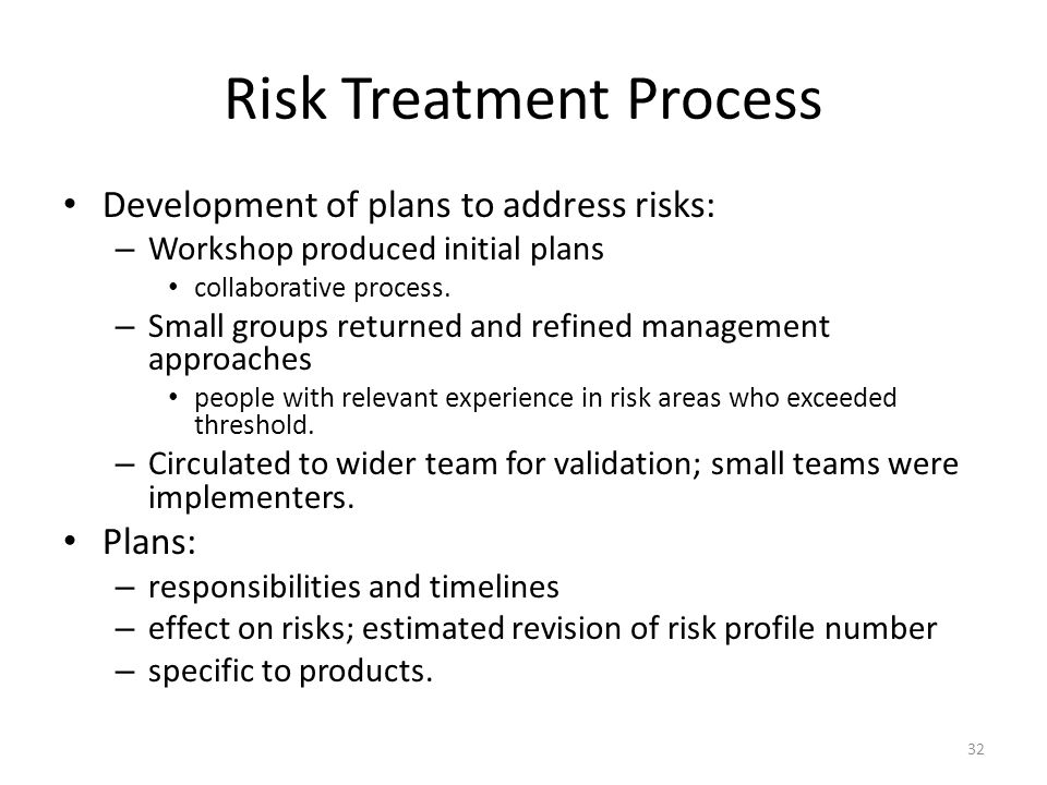Risk Treatment Process Development of plans to address risks: – Workshop produced initial plans collaborative process.