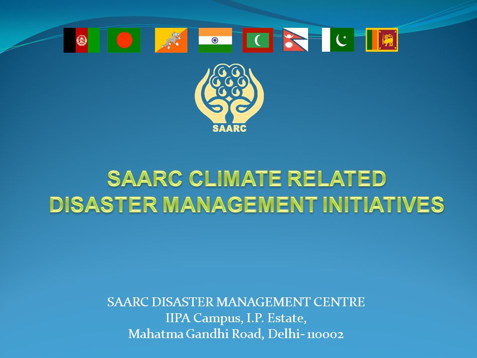 SAARC DISASTER MANAGEMENT CENTRE IIPA Campus, I.P. Estate, Mahatma Gandhi Road, Delhi- 110002