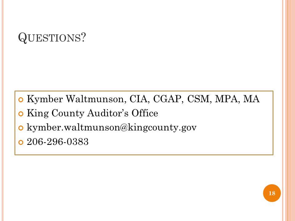 Q UESTIONS ? Kymber Waltmunson, CIA, CGAP, CSM, MPA, MA King County Auditors Office kymber.waltmunson@kingcounty.gov 206-296-0383 18