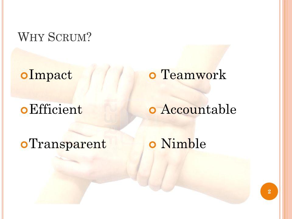W HY S CRUM ? Impact Efficient Transparent Teamwork Accountable Nimble 2