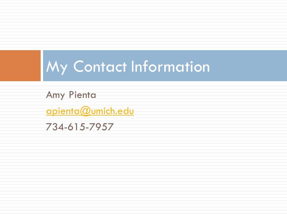 Amy Pienta apienta@umich.edu 734-615-7957 My Contact Information