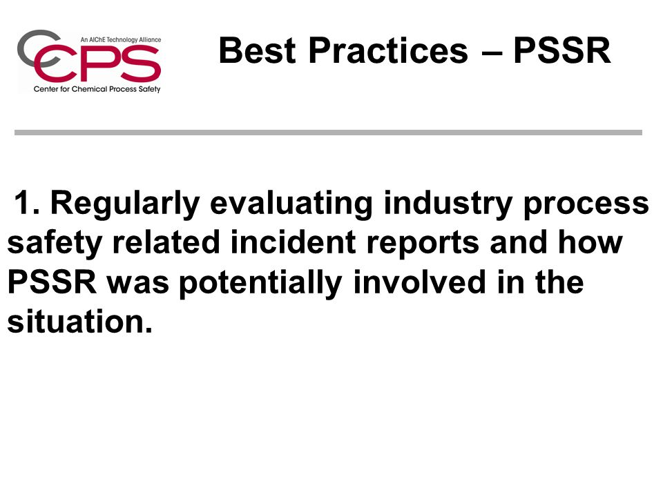 1. Regularly evaluating industry process safety related incident reports and how PSSR was potentially involved in the situation. Best Practices – PSSR