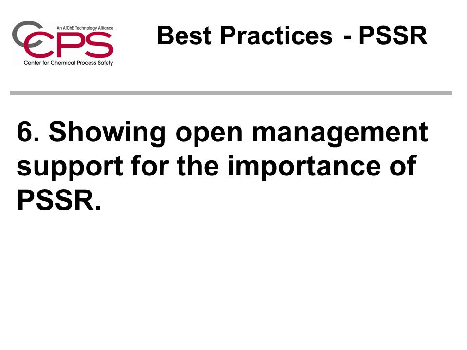 6. Showing open management support for the importance of PSSR. Best Practices - PSSR