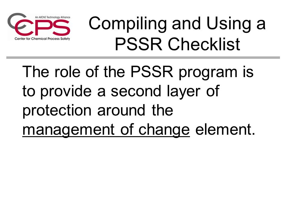 The role of the PSSR program is to provide a second layer of protection around the management of change element.