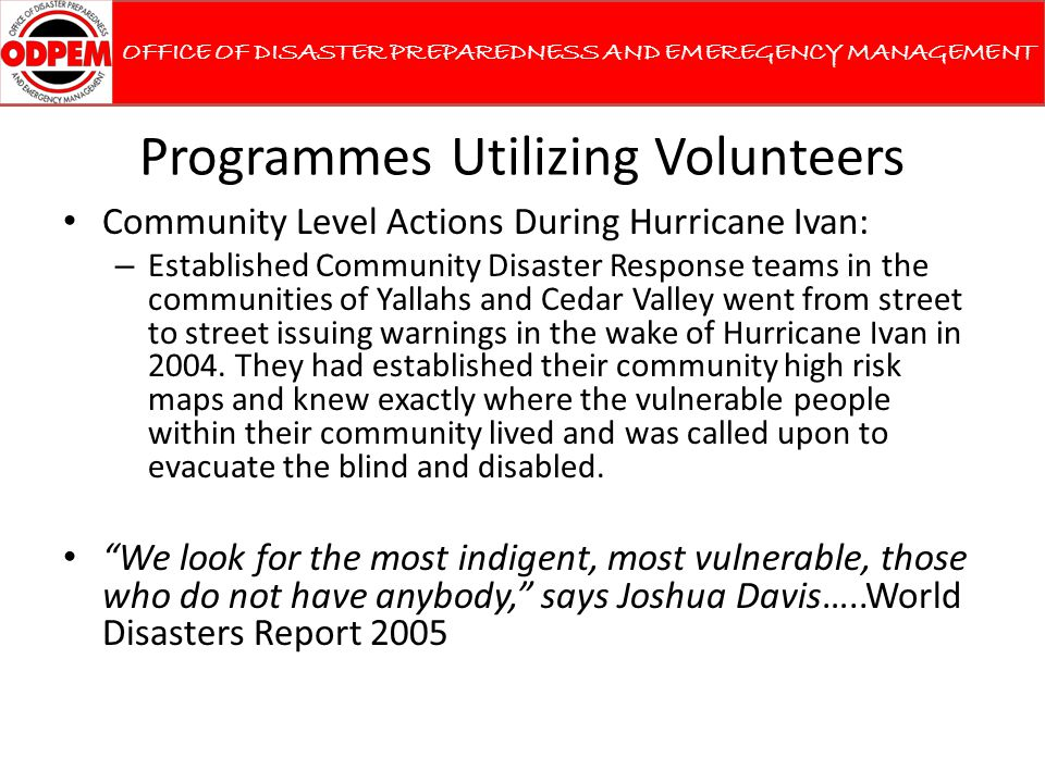 Programmes Utilizing Volunteers Community Level Actions During Hurricane Ivan: – Established Community Disaster Response teams in the communities of Y