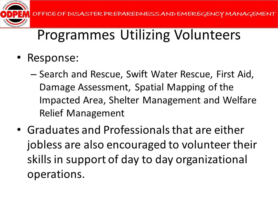 Programmes Utilizing Volunteers Response: – Search and Rescue, Swift Water Rescue, First Aid, Damage Assessment, Spatial Mapping of the Impacted Area,