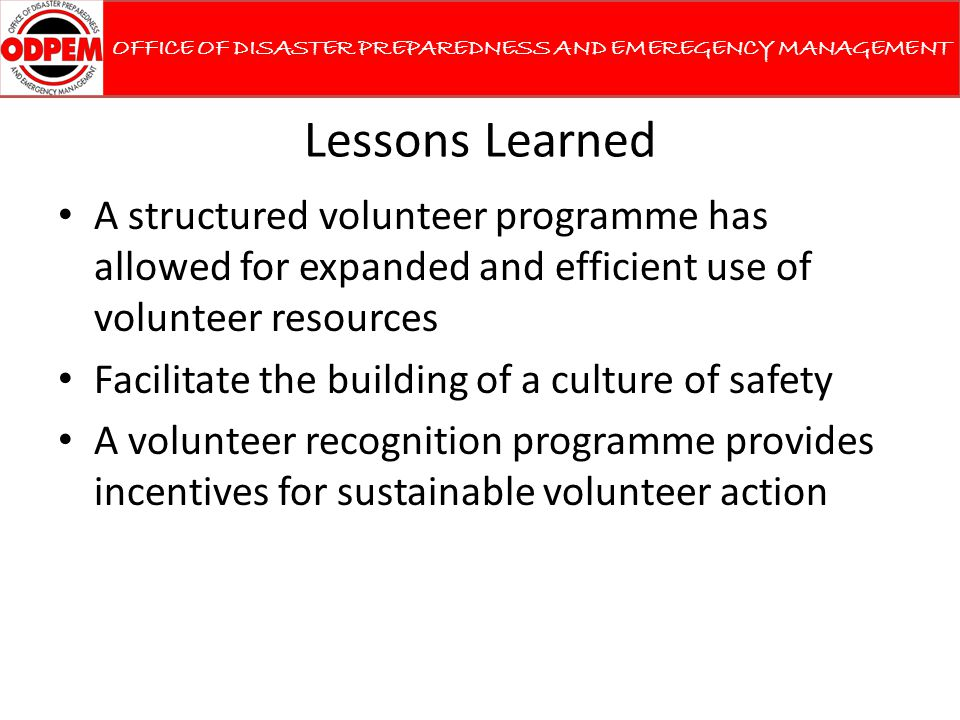 Lessons Learned A structured volunteer programme has allowed for expanded and efficient use of volunteer resources Facilitate the building of a cultur