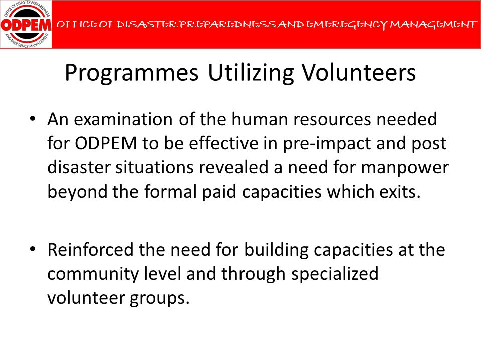Programmes Utilizing Volunteers An examination of the human resources needed for ODPEM to be effective in pre-impact and post disaster situations reve