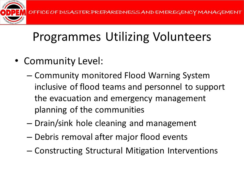 Programmes Utilizing Volunteers Community Level: – Community monitored Flood Warning System inclusive of flood teams and personnel to support the evac