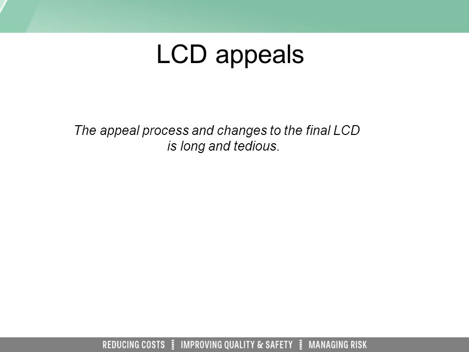 LCD appeals The appeal process and changes to the final LCD is long and tedious.