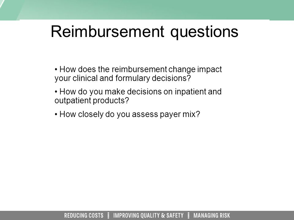 Reimbursement questions How does the reimbursement change impact your clinical and formulary decisions.