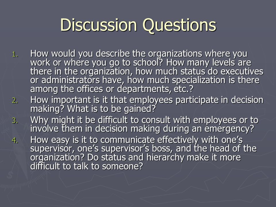 Discussion Questions 1. How would you describe the organizations where you work or where you go to school? How many levels are there in the organizati