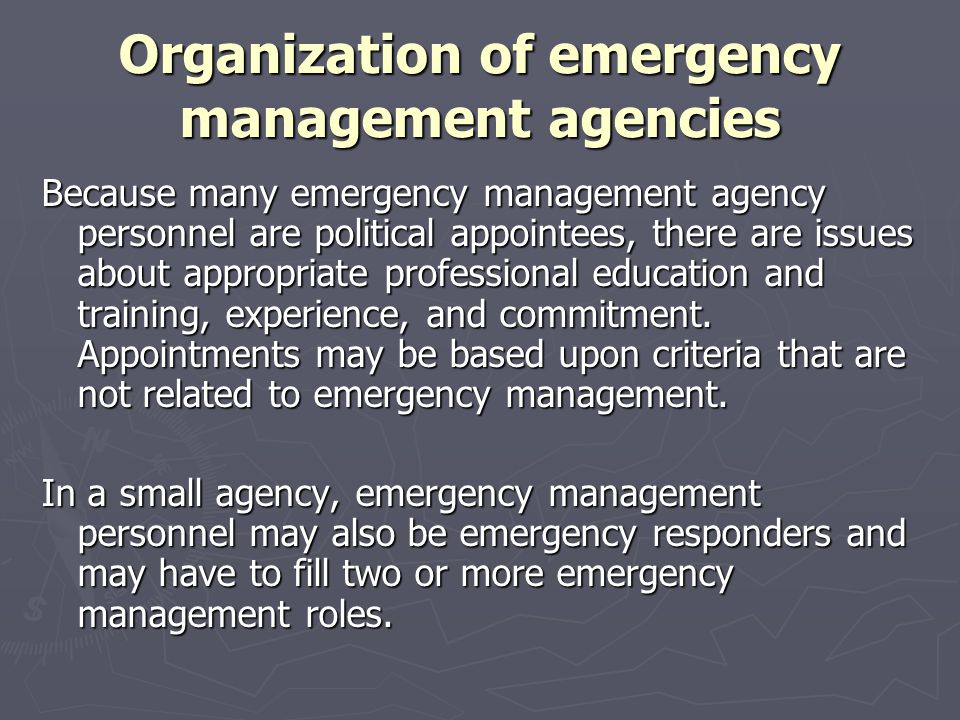 Organization of emergency management agencies Because many emergency management agency personnel are political appointees, there are issues about appr