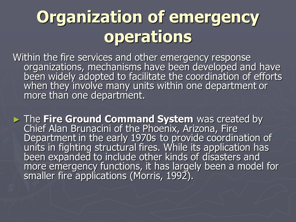 Organization of emergency operations Within the fire services and other emergency response organizations, mechanisms have been developed and have been