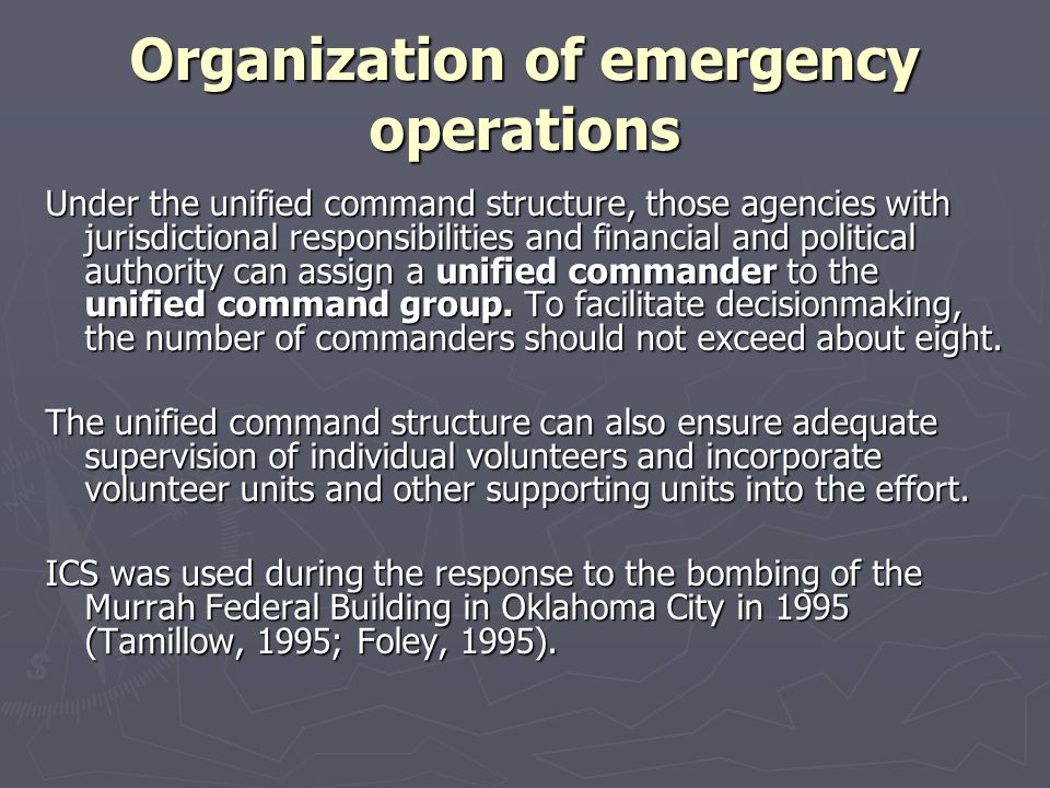 Organization of emergency operations Under the unified command structure, those agencies with jurisdictional responsibilities and financial and politi