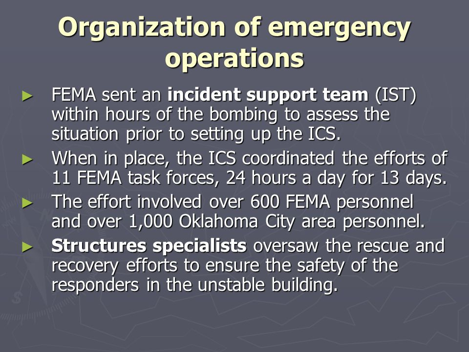 Organization of emergency operations FEMA sent an incident support team (IST) within hours of the bombing to assess the situation prior to setting up
