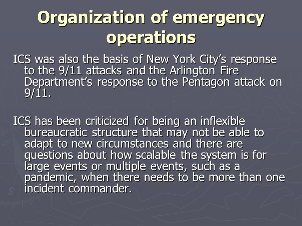 Organization of emergency operations ICS was also the basis of New York Citys response to the 9/11 attacks and the Arlington Fire Departments response