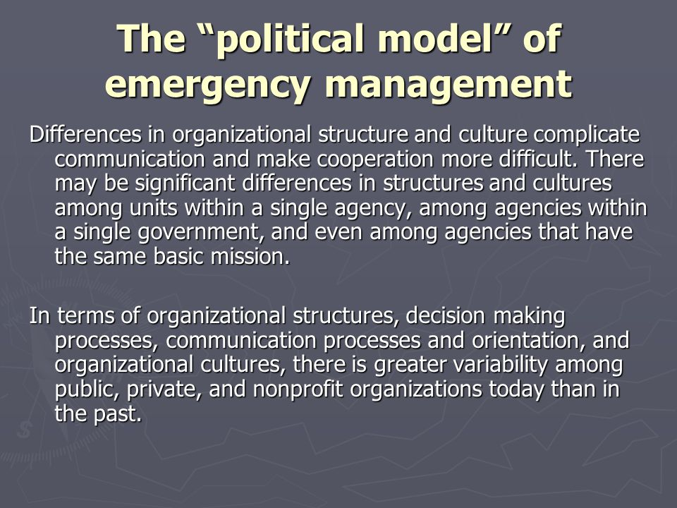 The political model of emergency management Differences in organizational structure and culture complicate communication and make cooperation more dif
