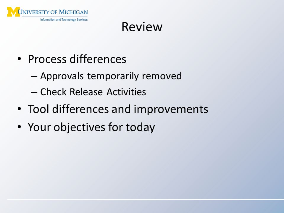 Review Process differences – Approvals temporarily removed – Check Release Activities Tool differences and improvements Your objectives for today