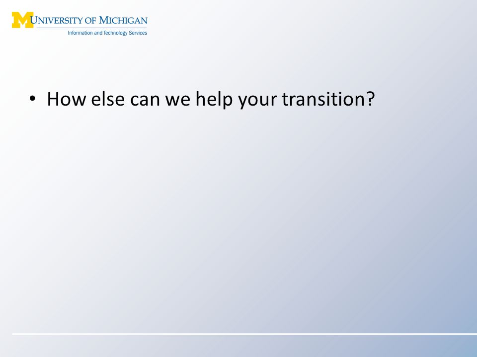 How else can we help your transition