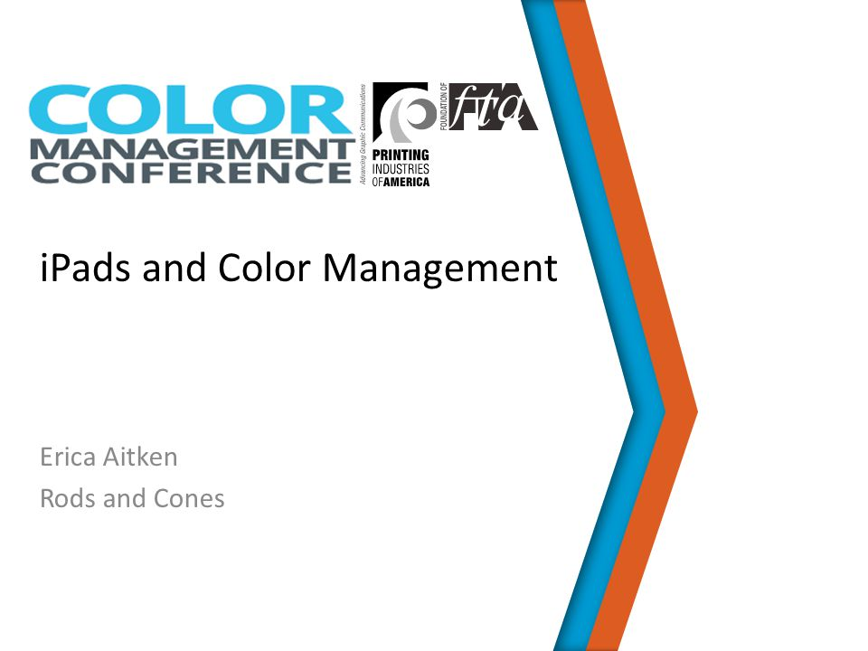 iPads and Color Management Erica Aitken Rods and Cones