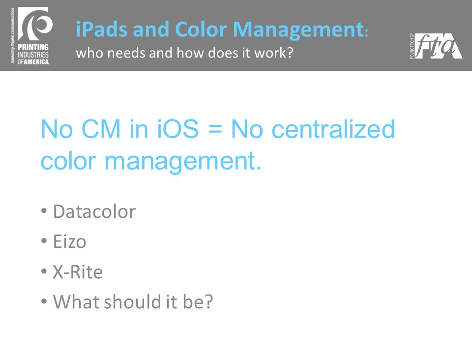 No CM in iOS = No centralized color management. Datacolor Eizo X-Rite What should it be.