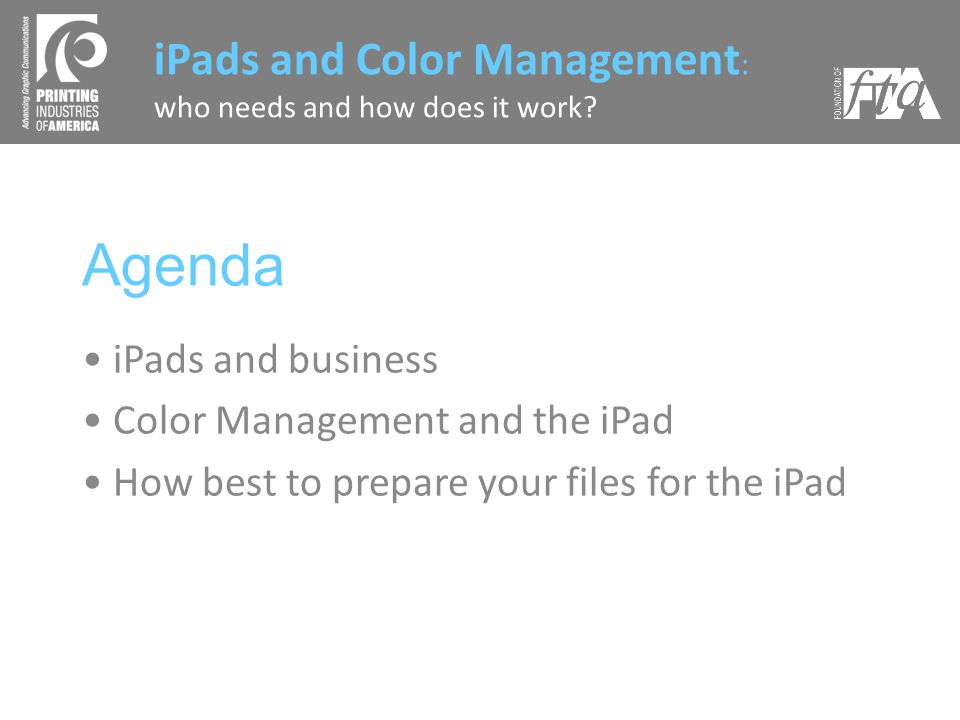 Agenda iPads and business Color Management and the iPad How best to prepare your files for the iPad iPads and Color Management : who needs and how does it work