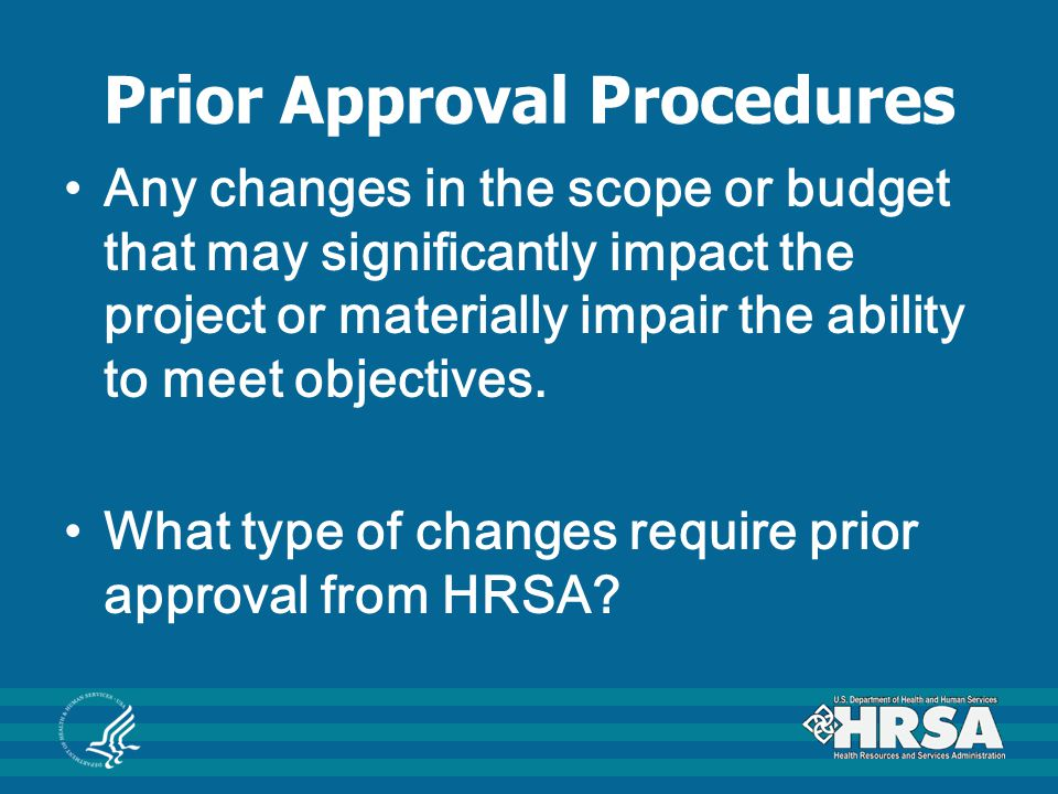 Prior Approval Procedures Any changes in the scope or budget that may significantly impact the project or materially impair the ability to meet object