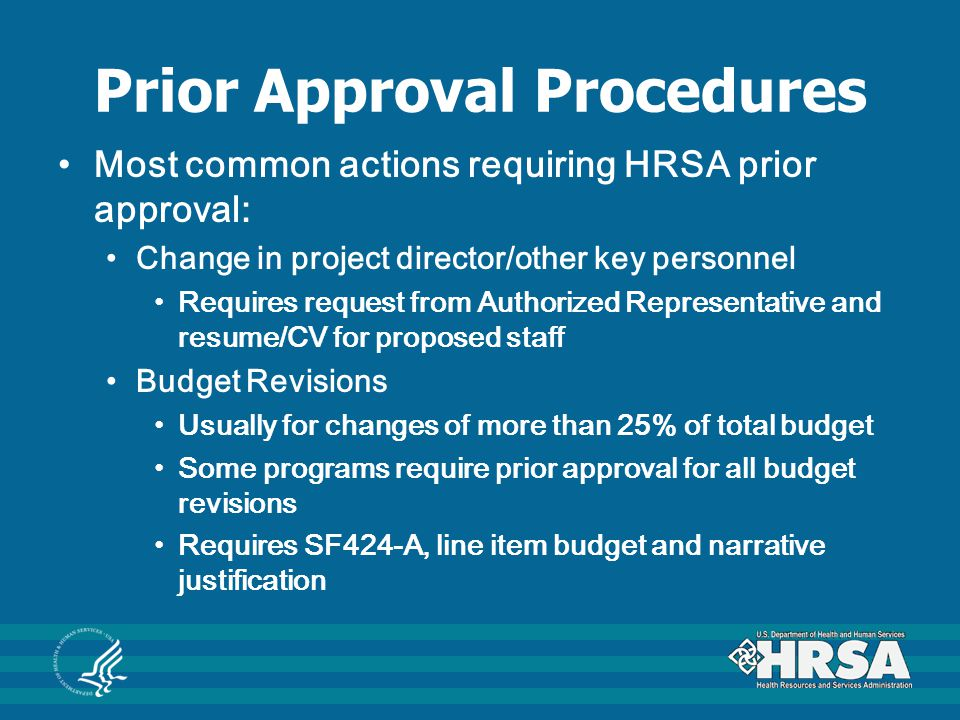 Prior Approval Procedures Most common actions requiring HRSA prior approval: Change in project director/other key personnel Requires request from Auth