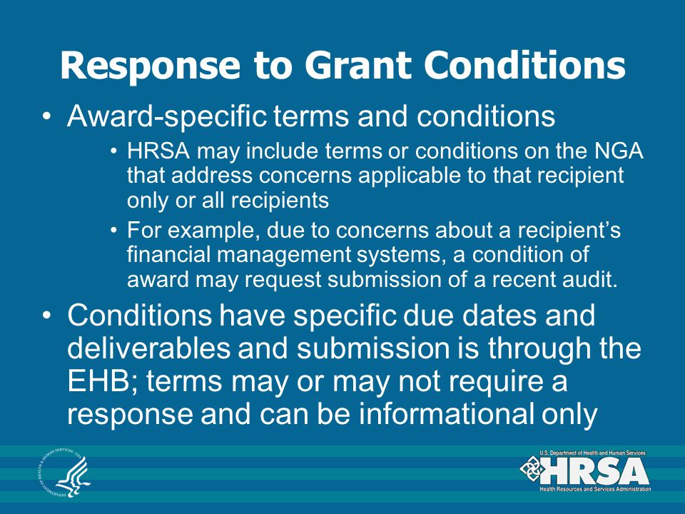 Response to Grant Conditions Award-specific terms and conditions HRSA may include terms or conditions on the NGA that address concerns applicable to t