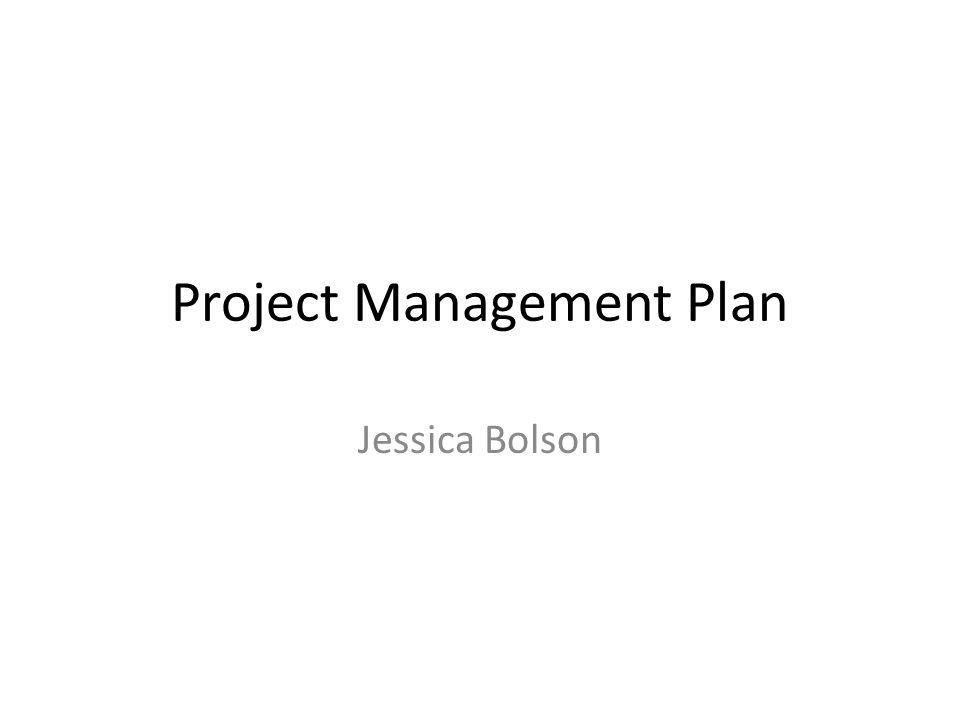 Project Management Plan Jessica Bolson