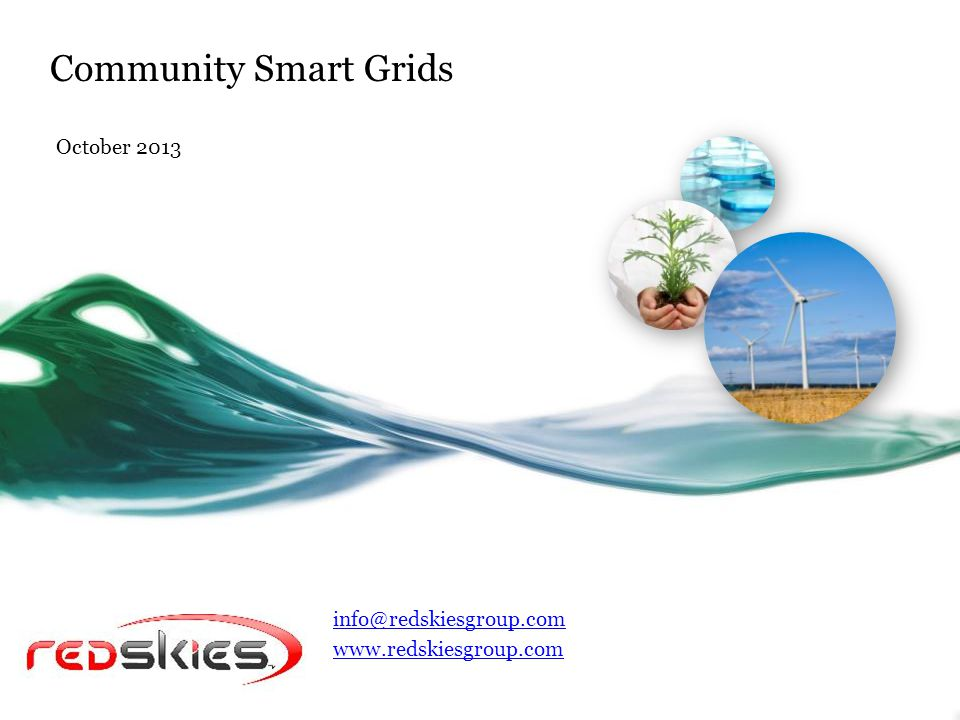 Community Smart Grids October 2013 info@redskiesgroup.com www.redskiesgroup.com