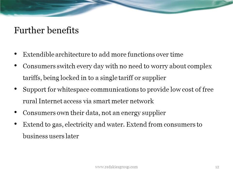 Further benefits Extendible architecture to add more functions over time Consumers switch every day with no need to worry about complex tariffs, being