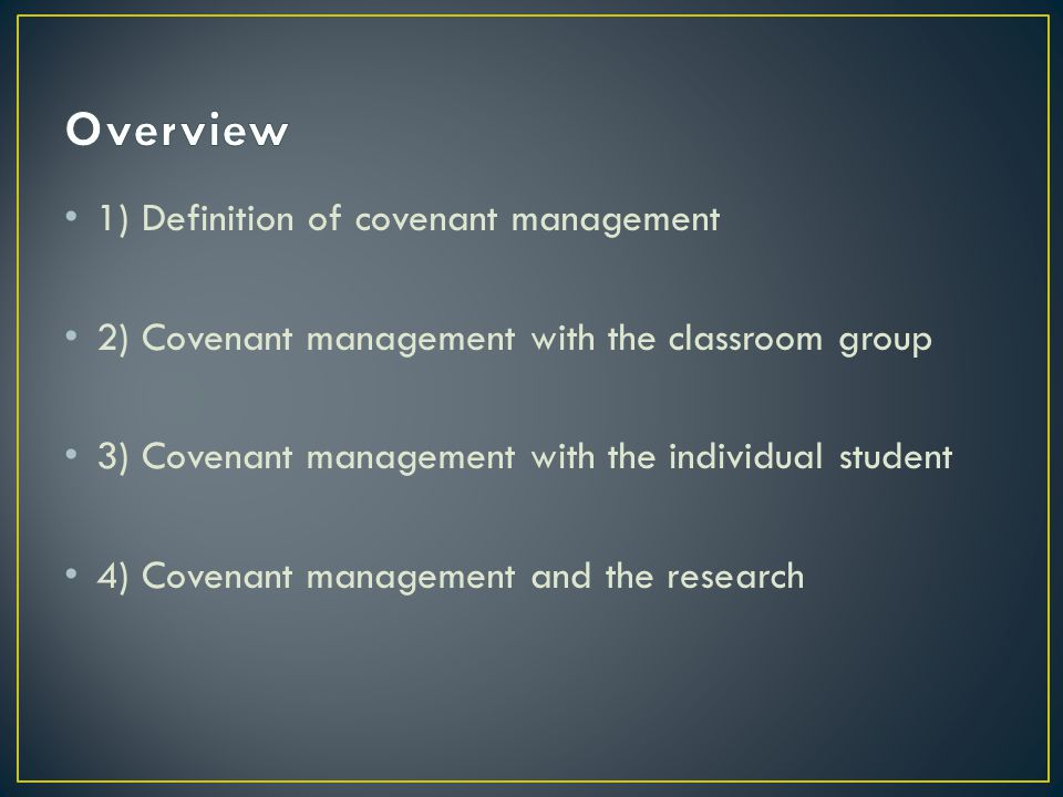 1) Definition of covenant management 2) Covenant management with the classroom group 3) Covenant management with the individual student 4) Covenant ma