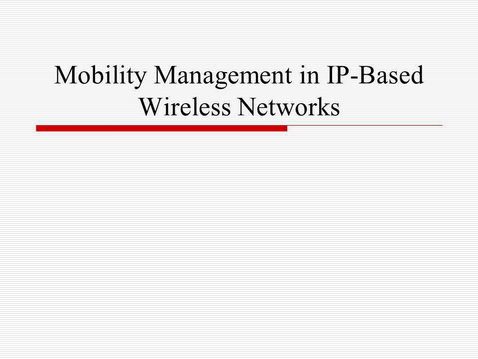 2.6 SIP-Based Mobility Management MIPv4 and MIPv6 IP-layer protocols Session Initiation Protocol (SIP) application-layer protocol used to support mobility over IP networks used for signaling and control of real-time voice and multimedia applications over IP networks 3GPP 3GPP2