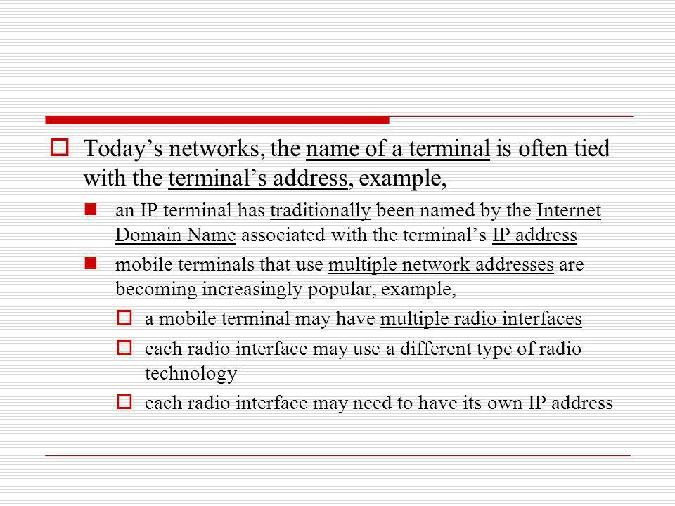 Todays networks, the name of a terminal is often tied with the terminals address, example, an IP terminal has traditionally been named by the Internet