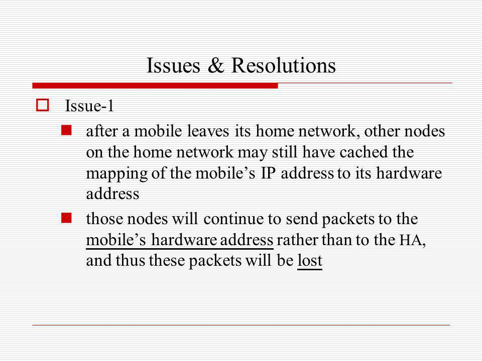 Issues & Resolutions Issue-1 after a mobile leaves its home network, other nodes on the home network may still have cached the mapping of the mobiles