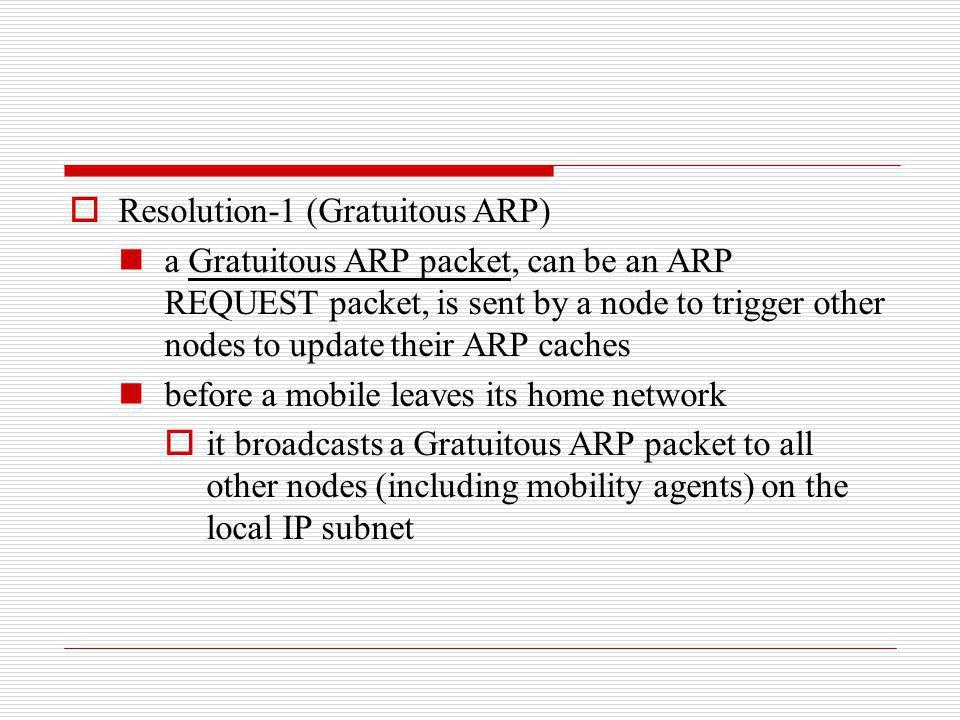 Resolution-1 (Gratuitous ARP) a Gratuitous ARP packet, can be an ARP REQUEST packet, is sent by a node to trigger other nodes to update their ARP cach