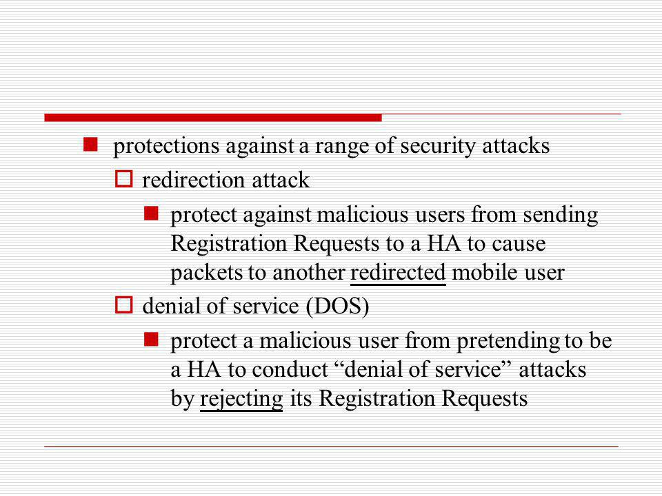 protections against a range of security attacks redirection attack protect against malicious users from sending Registration Requests to a HA to cause