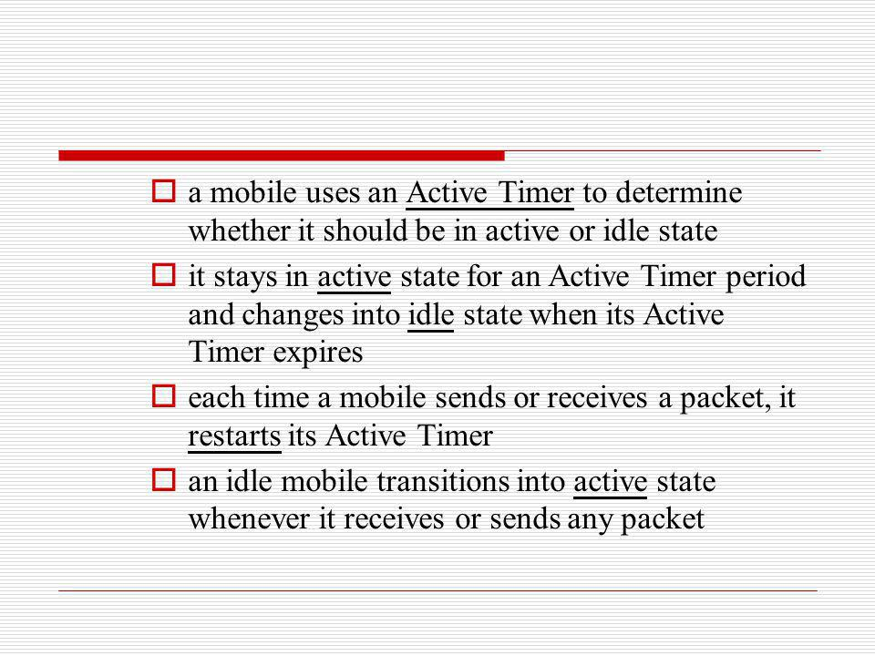 a mobile uses an Active Timer to determine whether it should be in active or idle state it stays in active state for an Active Timer period and change