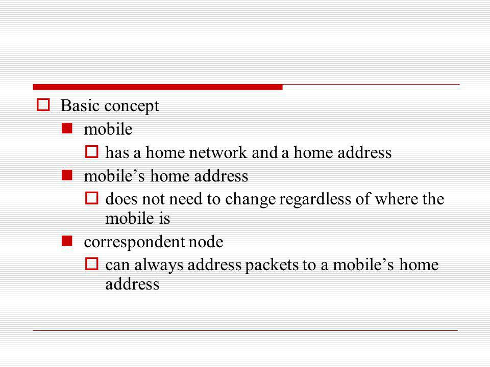 Basic concept mobile has a home network and a home address mobiles home address does not need to change regardless of where the mobile is corresponden