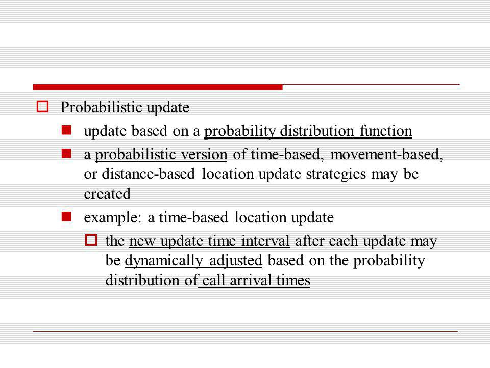 Probabilistic update update based on a probability distribution function a probabilistic version of time-based, movement-based, or distance-based loca