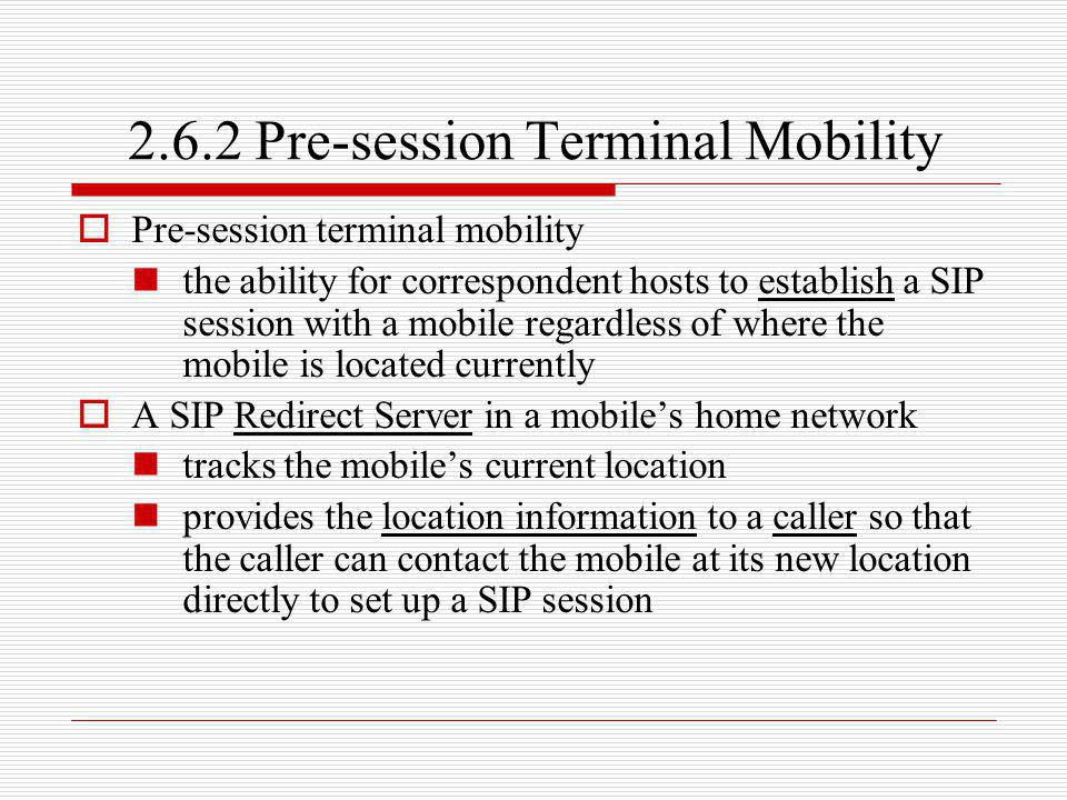 2.6.2 Pre-session Terminal Mobility Pre-session terminal mobility the ability for correspondent hosts to establish a SIP session with a mobile regardl