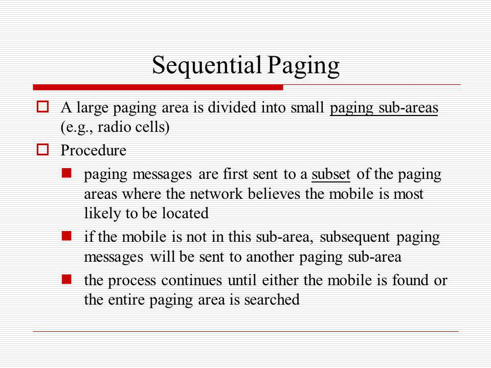 Sequential Paging A large paging area is divided into small paging sub-areas (e.g., radio cells) Procedure paging messages are first sent to a subset