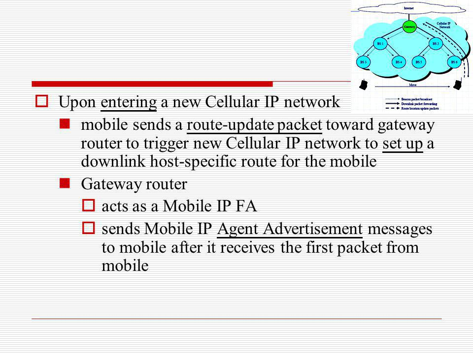 Upon entering a new Cellular IP network mobile sends a route-update packet toward gateway router to trigger new Cellular IP network to set up a downli