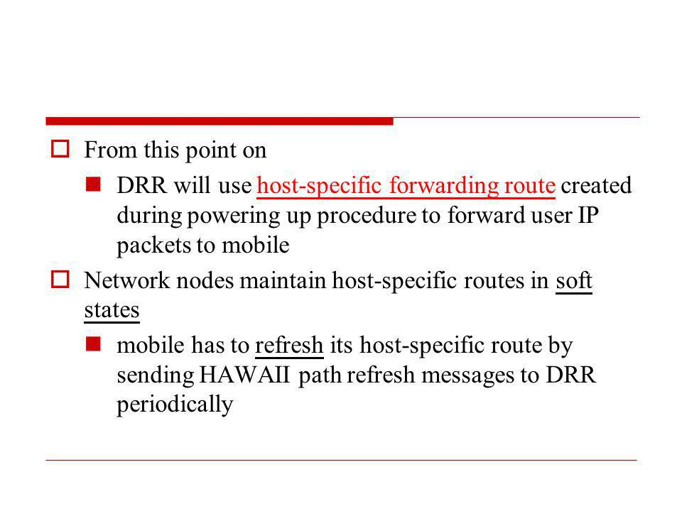 From this point on DRR will use host-specific forwarding route created during powering up procedure to forward user IP packets to mobile Network nodes