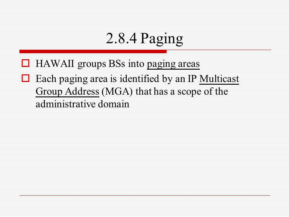2.8.4 Paging HAWAII groups BSs into paging areas Each paging area is identified by an IP Multicast Group Address (MGA) that has a scope of the adminis