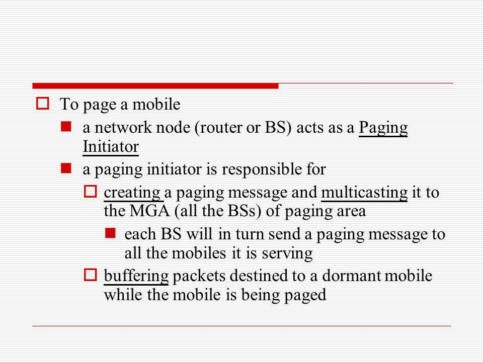To page a mobile a network node (router or BS) acts as a Paging Initiator a paging initiator is responsible for creating a paging message and multicas