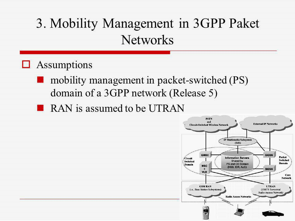 3. Mobility Management in 3GPP Paket Networks Assumptions mobility management in packet-switched (PS) domain of a 3GPP network (Release 5) RAN is assu