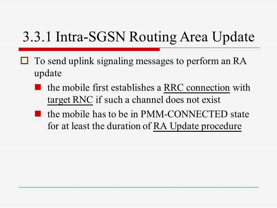 3.3.1 Intra-SGSN Routing Area Update To send uplink signaling messages to perform an RA update the mobile first establishes a RRC connection with targ